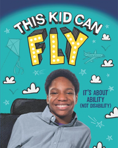 THIS KID CAN FLY: IT'S ABOUT ABILITY (NOT DISABILITY) (2016)